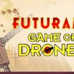 Futurama Game of drones thumb 1180